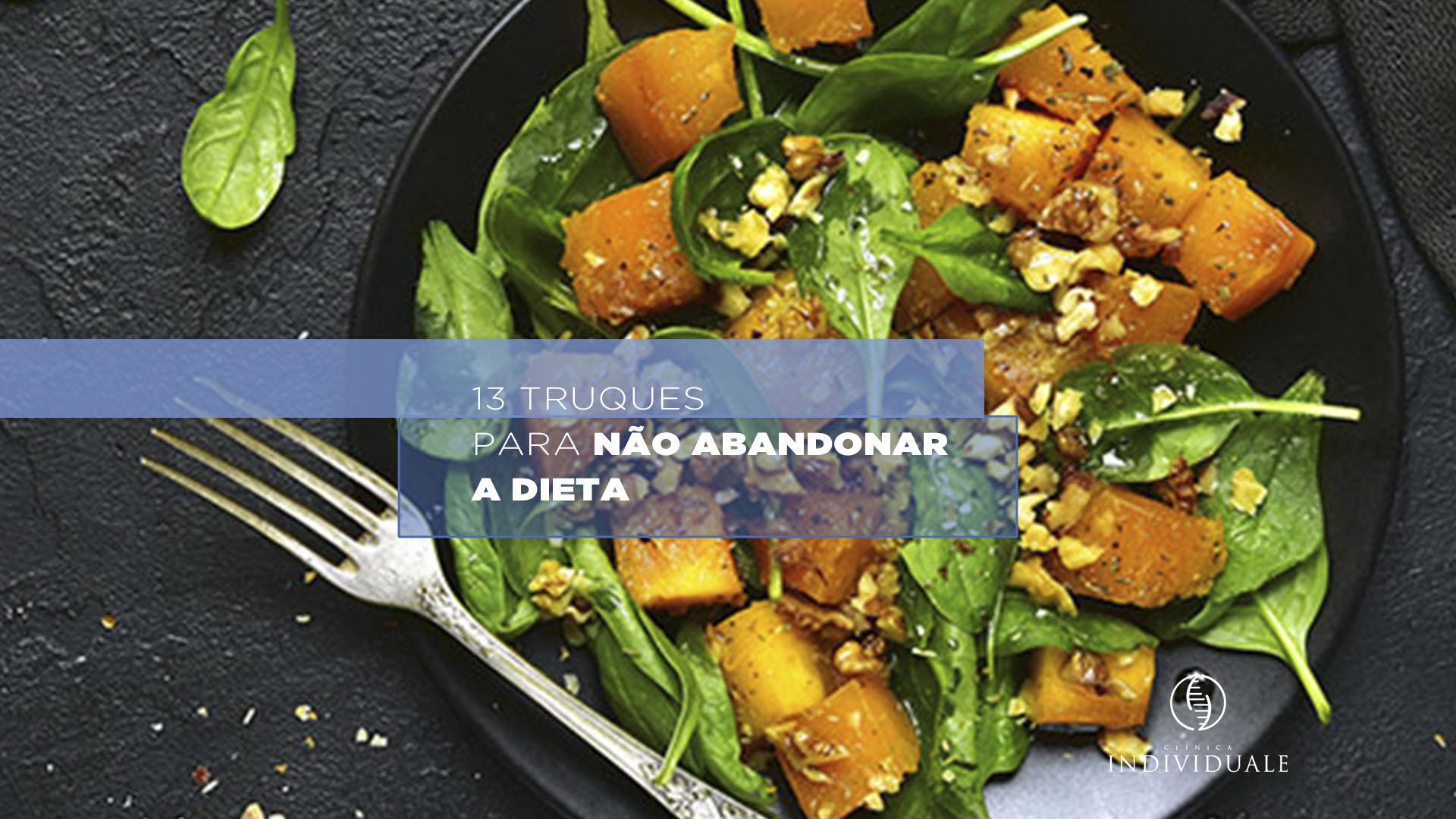13 Truques Para Não Abandonar a Dieta