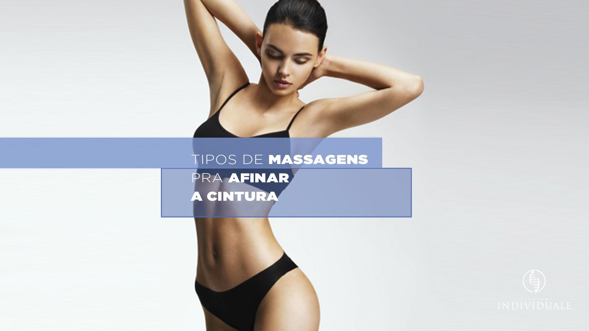 Tipos de Massagens para Afinar a Cintura